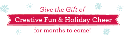 Give the Gift of Creative Fun and Holiday Cheer for Months to Come!
